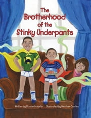 The Brotherhood of the Stinky Underpants ebook by Elizabeth Austin