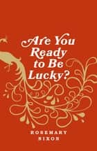 Are You Ready to Be Lucky? ebook by Rosemary Nixon