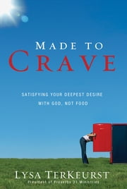 Made to Crave - Satisfying Your Deepest Desire with God, Not Food ebook by Lysa TerKeurst