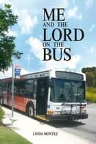 Me and the Lord on the Bus ebook by Linda Montez