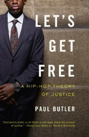 Let's Get Free - A Hip-Hop Theory of Justice ebook by Paul Butler