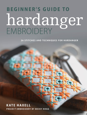 Beginner s Guide to Hardanger Embroidery - 28 stitches and techniques for  hardanger ebook by Kate Haxell ca6508b6e