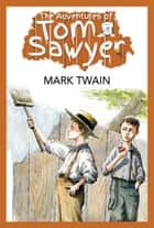 The Adventures of Tom Sawyer (Illustrated Edition) ebook by Mark Twain, GP Editors