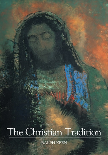 The Christian Tradition ebook by Ralph Keen