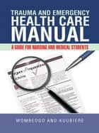 TRAUMA AND EMERGENCY HEALTH CARE MANUAL ebook by WOMBEOGO AND KUUBIERE