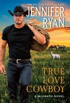 True Love Cowboy - A McGraths Novel ebook by Jennifer Ryan