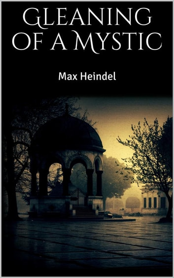 Gleaning of a Mystic ebook by Max Heindel,max heindel