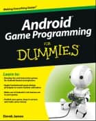 Android Game Programming For Dummies ebook by Derek James