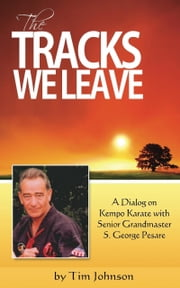 The Tracks We Leave: A Dialog With Senior Grandmaster S. George Pesare ebook by Tim Johnson