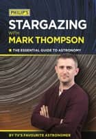 Philip's Stargazing With Mark Thompson - The essential guide to astronomy by TV's favourite astronomer ebook by Mark Thompson
