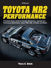 Toyota MR2 Performance HP1553 - A Practical Owner's Guide for Everyday Maintenance, Upgrades and Performance Modifications. Covers 1985-2005, All Makes and Models ebook by Terrell Heick