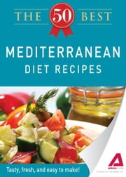 The 50 Best Mediterranean Diet Recipes: Tasty, fresh, and easy to make! - Tasty, fresh, and easy to make! ebook by Editors of Adams Media