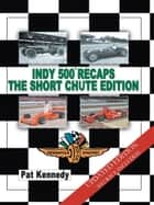 Indy 500 Recaps The Short Chute Edition ebook by Pat Kennedy