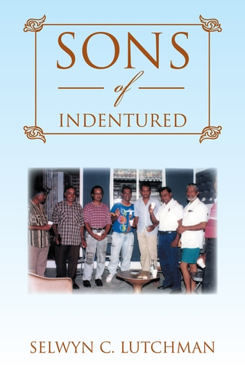 Sons of Indentured ebook by Selwyn C. Lutchman