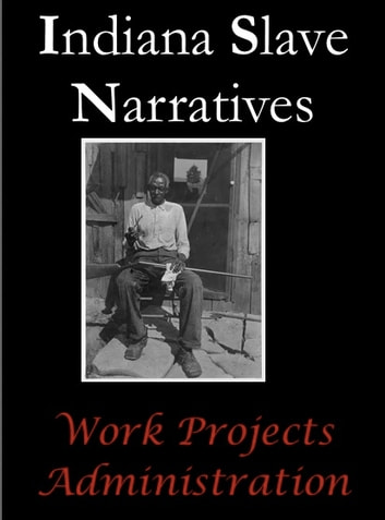 Indiana Slave Narratives ebook by Work Projects Administration