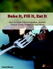 Bake It, Fill It, Eat It ebook by Kobo.Web.Store.Products.Fields.ContributorFieldViewModel