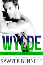 Wylde - An Arizona Vengeance Novel ebook by Sawyer Bennett