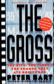 The Gross - The Hits, The Flops: The Summer That Ate Hollywood ebook by Peter Bart