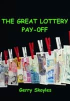 The Great Lottery Pay-off ebook by Gerry Skoyles