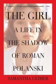 The Girl - A Life in the Shadow of Roman Polanski ebook by Samantha Geimer