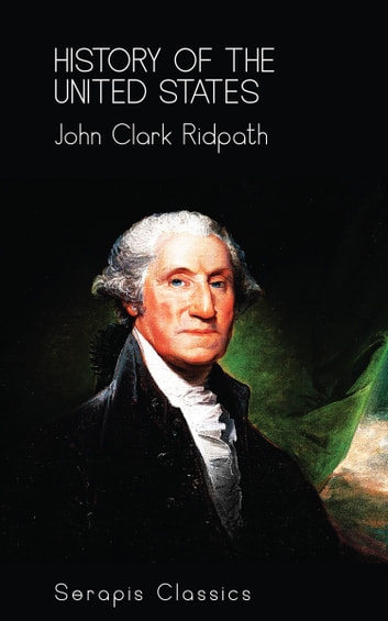 History of the United States (Serapis Classics) ebook by John Clark Ridpath