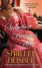 Seduction Becomes Her ebook by Shirlee Busbee