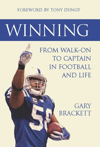 Winning: From Walk-On to Captain, in Football and Life ebook by Gary Brackett