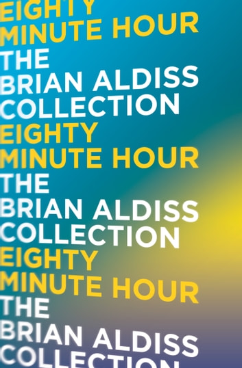 Eighty Minute Hour ebook by Brian Aldiss