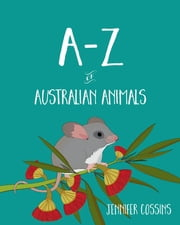 A-Z of Australian Animals ebook by Jennifer Cossins