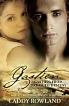 Gastien: From Dream to Destiny - Book 2 of The Gastien Series ebook by Caddy Rowland