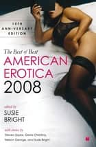 The Best of Best American Erotica 2008 - 15th Anniversary Edition ebook by Susie Bright
