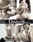 Owned - Complete Series ebook by Lucia Jordan