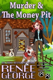 Murder and The Money Pit - A Barkside of the Moon Cozy Mystery, #2 ebook by Renee George