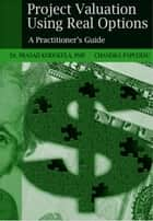 Project Valuation Using Real Options ebook by Prasad Kodukula,Chandra Papudesu