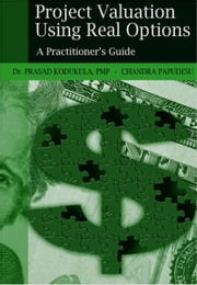 Project Valuation Using Real Options - A Practitioners Guide ebook by Prasad Kodukula,Chandra Papudesu
