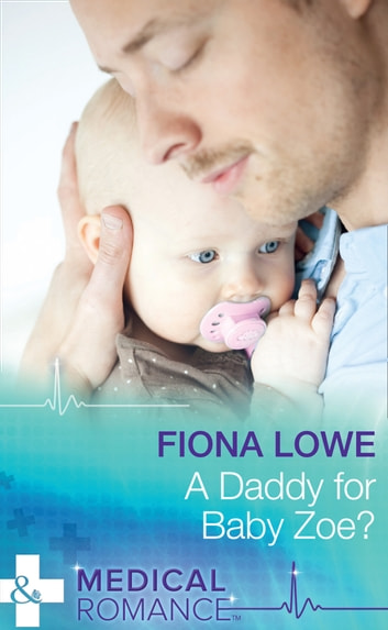A Daddy For Baby Zoe? (Mills & Boon Medical) ebook by Fiona Lowe