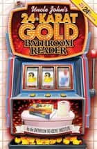 Uncle John's 24-Karat Gold Bathroom Reader ebook by Bathroom Readers' Institute
