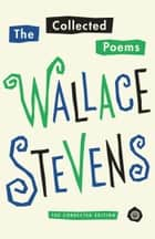 The Collected Poems of Wallace Stevens eBook by Wallace Stevens