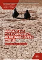 Bondage and the Environment in the Indian Ocean World ebook by Gwyn Campbell
