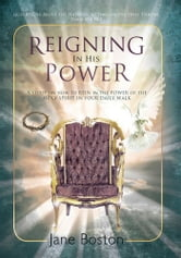 Reigning In His Power - A study on how to REIN in the POWER of the HOLY SPIRIT IN YOUR DAILY WALK ebook by Jane Boston