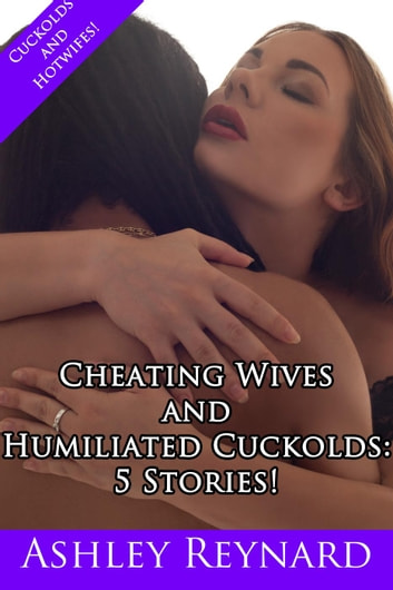 Cheating Wives And Humiliated Cuckolds Five Stories Ebook By Ashley Reynard