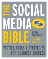 The Social Media Bible - Tactics, Tools, and Strategies for Business Success ebook by Lon Safko
