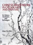 Chinese Brushwork in Calligraphy and Painting ebook by Kwo Da-Wei