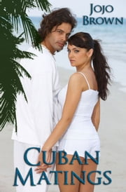 Cuban Matings ebook by JoJo Brown