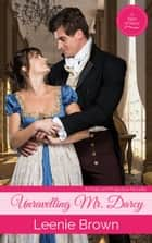 Unravelling Mr. Darcy - A Pride and Prejudice Novella ebook by