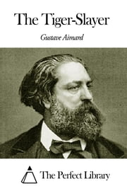 The Tiger-Slayer ebook by Gustave Aimard