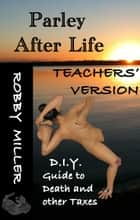 Teachers' Version of Parley After Life ebook by Robby Miller