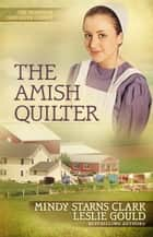 The Amish Quilter ebook by Mindy Starns Clark, Leslie Gould
