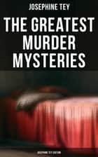 The Greatest Murder Mysteries - Josephine Tey Edition ebook by Josephine Tey