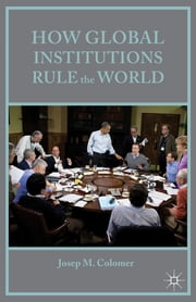How Global Institutions Rule the World ebook by Josep M Colomer